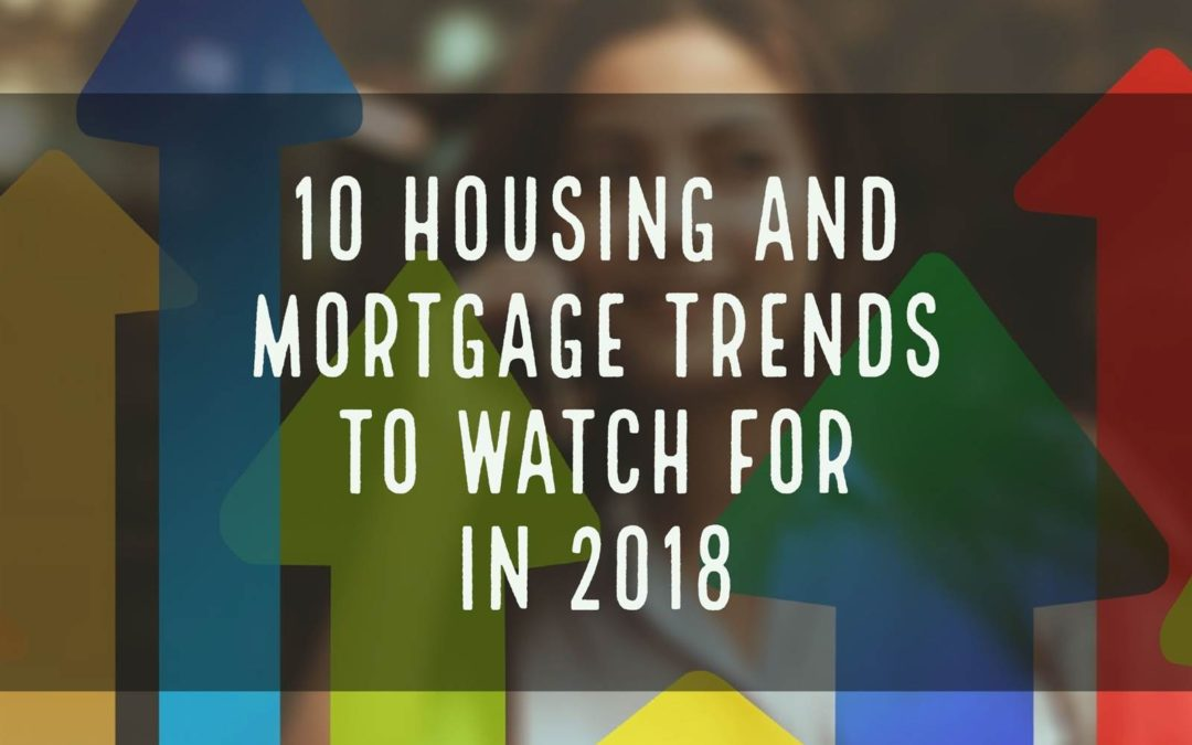 10 Housing and Mortgage Trends to Watch for in 2018